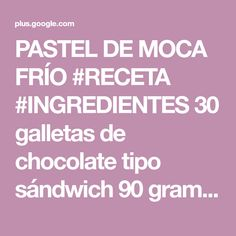 PASTEL DE MOCA FRÍO #RECETA #INGREDIENTES 30 galletas de chocolate tipo sándwich 90 gramos de mantequilla 2 cucharadas de café soluble 18 gramos de ... - Oscar Martinez - Google+ Baking, Google, Chocolate Cookies, Pastries, Recipes, Mocha Cake, Food, Bakken, Backen