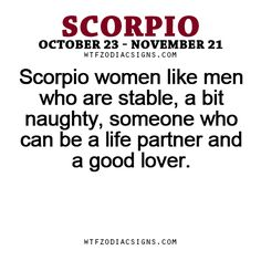Scorpio women like men who are stable, a bit naughty, someone who can be a life partner and a good lover. - WTF Zodiac Signs Daily Horoscope!