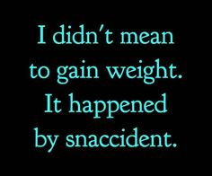 Actually, I did.....130 lbs is a tad skinny on a 6ft tall girl Needed to put some meat on these bones!