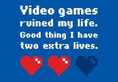 Video games...