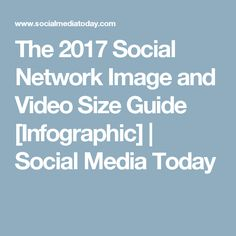 The 2017 Social Network Image and Video Size Guide [Infographic]   Social Media Today