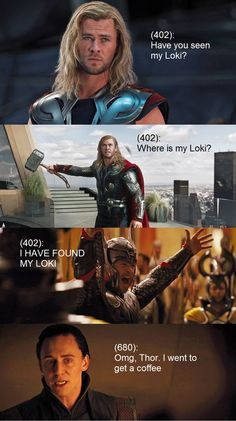 "Thor's face in the third one....hahahah This is probably how I'll be when watching ""Thor:The Dark World"" at the cinema. ""Where's my Loki?!"""