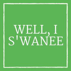 "Well, I S'wanee - 24 Phrases Only Southerners Use - Southernliving. Instead of ""Well, I swear,"" Southerners have adopted a geographically inspired alternative. ""Well I s'wanee"" evokes the Southern Suwannee River. Or, depending on where you live, it could be Sewanee, the small college town in Tennessee."