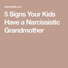 5 Signs Your Kids Have a Narcissistic Grandmother