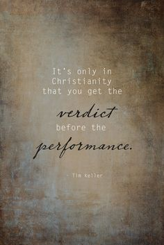 Quote by Tim Keller - Verdict before Performance