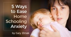5 Ways to Ease Homeschooling Anxiety - by Gary Zimak   Let's face it; one of the biggest problems affecting homeschooling families is anxiety.