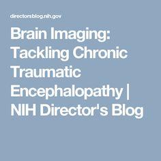 Brain Imaging: Tackling Chronic Traumatic Encephalopathy   NIH Director's Blog