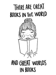 There are great books in the world and great worlds in books.