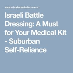 Israeli Battle Dressing: A Must for Your Medical Kit - Suburban Self-Reliance