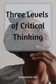 Three Levels of Critical Thinking
