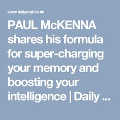 PAUL McKENNA shares his formula for super-charging your memory and boosting your intelligence | Daily Mail Online