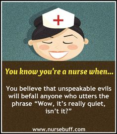 250 Funny Reasons You Know You're A Nurse: http://www.nursebuff.com/2014/06/you-know-youre-a-nurse-if/