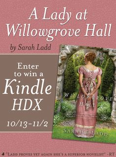 """""""A Lady at Willowgrove Hall"""" by novelist Sarah E. Ladd is Regency at its best. Click to find out more and enter for a chance to win a Kindle HDX!  """"Her secret cloaks her in isolation and loneliness. His secret traps him in a life that is not his own."""""""