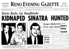 In 1963 19 year old Frank Sinatra Jr was kidnapped.  He was released two days later after Frank Sr paid a ransom. In 1998 Frank Jr won a court order barring the 3 men responsible from earning a million dollars from Colombia pictures for their help in making a film.