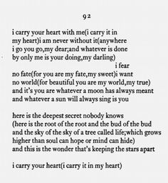I carry your heart with me - e.e. cummings. One of my favorites. He was a poetic genius.