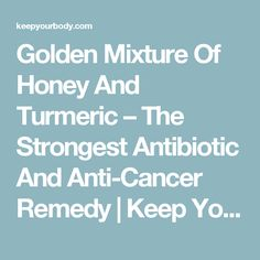 Golden Mixture Of Honey And Turmeric – The Strongest Antibiotic And Anti-Cancer Remedy | Keep Your Body