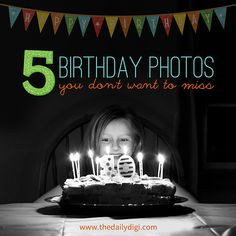 5 Birthday Photos You Don't Want to Miss (and how to scrap them!)   The Daily Digi
