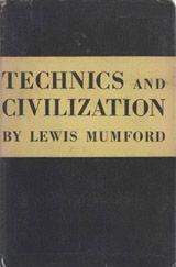 TECHNICS AND CIVILIZATION ~ Lewis Mumford ~ 1934
