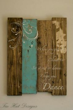 Pallet wooden sign for every decor... I hope you dance.... chalk paint, pallet, wooden signs, antiques, distressed