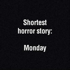 Shortest horror story: #Monday