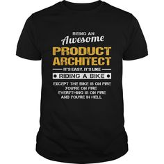 Being A Product Architect Is Like Riding A Bike Except The Bike Is On Fire You're In Hell T Shirt, Hoodie Product Architect