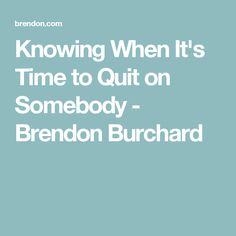 Knowing When It's Time to Quit on Somebody - Brendon Burchard