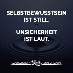 Selbstbewusstsein ist still. Unsicherheit ist laut. - Lebensweisheiten #zitate #sprüche #spruchbilder #deutsch