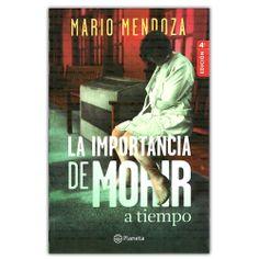 La importancia de morir a tiempo - Mario Mendoza - Grupo Planeta http://www.librosyeditores.com/tiendalemoine/3637-la-importancia-de-morir-a-tiempo-9789584232243.html Editores y distribuidores