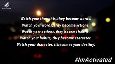 Watch your thoughts, they become words. Watch your words, they become actions...#imactivated