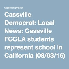 Cassville Democrat: Local News: Cassville FCCLA students represent school in California (08/03/16)