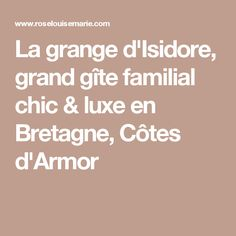 La grange d'Isidore, grand gîte familial chic & luxe en Bretagne, Côtes d'Armor