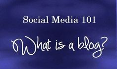 Social Media 101 - What is a blog? - Writers Write