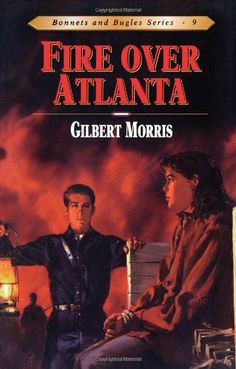 Fire Over Atlanta (Bonnets and Bugles Series #9) by Gilbert L Morris.