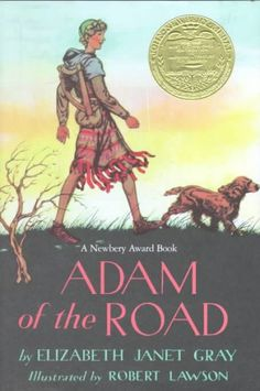 1943. Adam of the Road by Elizabeth Janet Gray; illustrated by Robert Lawson. The adventures of eleven-year-old Adam as he travels the open roads of thirteenth-century England searching for his missing father, a minstrel, and his stolen red spaniel, Nick.
