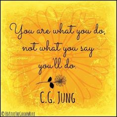 """""""Tú eres lo que haces, no lo que dices que vas a hacer."""" ~ C.G. Jung"""