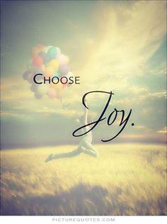 Choose joy. PictureQuotes.com