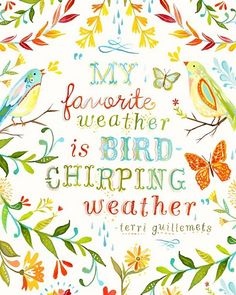{Bird Chirping Weather} Love this print. Do you have bird chirping weather today? We've finally have orioles and indigo buntings back in the yard!