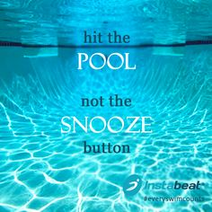 Hit the POOL not the SNOOZE button!  #swimming #quote #everyswimcounts www.instabeat.me