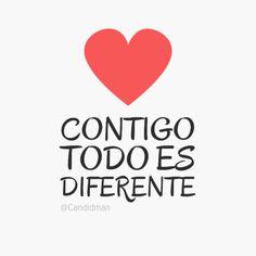 """Contigo todo es diferente"". #Citas #Frases @Candidman"