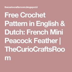 Free Crochet Pattern in English & Dutch: French Mini Peacock Feather | TheCurioCraftsRoom