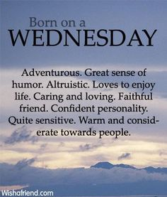 What it means to be born on a Wednesday! Which is very strange because Wednesday has been my favorite day since I was a kid.