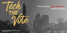 Tech the Vote: The Unofficial Tech + Politics Party   Saturday, March 12, 2016   5-8pm   Summit Rooftop Lounge: 125 W. 5th St., Austin, TX 78701   Join leading technologists, civic innovators and special guests for an evening celebrating tech and politics   Free with RSVP: https://www.eventbrite.com/e/tech-the-vote-the-unofficial-tech-politics-party-at-sxsw-tickets-21830516663