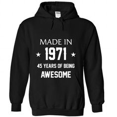 Made in 1971 - 45 years of being awesome T-Shirts, Hoodies (38$ ==► BUY Now!)