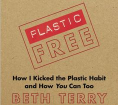 How I Kicked the Plastic Habit and How You Can Too (Book Review) : TreeHugger