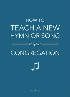 How to Teach A New Hymn or Song to Your Congregation - practical suggestions for choosing music, preparing the congregation, and introducing it in worship   @ashleydanyew