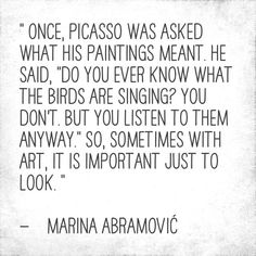 """It is important just to look."" - Marina Abramović"