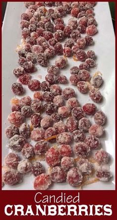 Candied Cranberries- so good! Delicious on their own or I use them for holiday desserts.