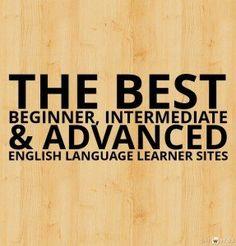 The Best Beginner, Intermediate & Advanced English Language Learner Sites #ESL #ELL