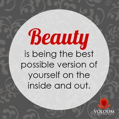 Beauty is being the best possible version of yourself on the inside and out.