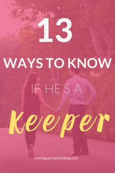 13 Ways to know if he's a Keeper, for all of your relationship and dating needs. From a long-term relationship gal and her married mama's perspective.
